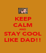 KEEP CALM AND STAY COOL LIKE DAD!! - Personalised Poster A4 size