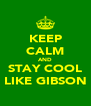 KEEP CALM AND STAY COOL LIKE GIBSON - Personalised Poster A4 size