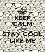 KEEP CALM AND STAY COOL LIKE ME - Personalised Poster A4 size