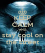 KEEP CALM AND stay cool on the street - Personalised Poster A4 size