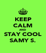 KEEP CALM AND STAY COOL SAMY S. - Personalised Poster A4 size