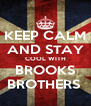 KEEP CALM AND STAY COOL WITH BROOKS BROTHERS  - Personalised Poster A4 size