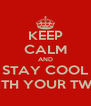 KEEP CALM AND STAY COOL WITH YOUR TWIN - Personalised Poster A4 size