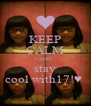 KEEP CALM AND stay cool with17!♥  - Personalised Poster A4 size