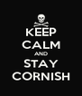 KEEP CALM AND STAY CORNISH - Personalised Poster A4 size