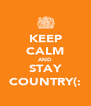 KEEP CALM AND STAY COUNTRY(: - Personalised Poster A4 size