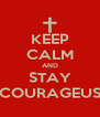 KEEP CALM AND STAY COURAGEUS - Personalised Poster A4 size