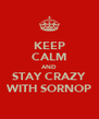 KEEP CALM AND STAY CRAZY WITH SORNOP - Personalised Poster A4 size