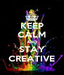 KEEP CALM AND STAY CREATIVE - Personalised Poster A4 size