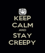KEEP CALM AND STAY CREEPY - Personalised Poster A4 size