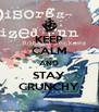 KEEP CALM AND STAY CRUNCHY - Personalised Poster A4 size