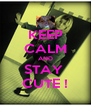 KEEP CALM AND STAY  CUTE ! - Personalised Poster A4 size