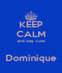 KEEP CALM and stay cute  Dominique - Personalised Poster A4 size