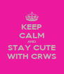 KEEP CALM AND STAY CUTE WITH CRWS - Personalised Poster A4 size