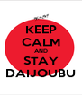 KEEP CALM AND STAY DAIJOUBU - Personalised Poster A4 size