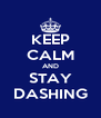 KEEP CALM AND STAY DASHING - Personalised Poster A4 size