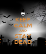 KEEP CALM AND STAY DEAD - Personalised Poster A4 size