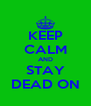 KEEP CALM AND STAY DEAD ON - Personalised Poster A4 size