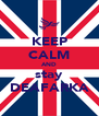 KEEP CALM AND stay DEAFARKA - Personalised Poster A4 size