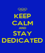 KEEP CALM AND STAY DEDICATED - Personalised Poster A4 size