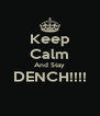 Keep Calm And Stay DENCH!!!!  - Personalised Poster A4 size