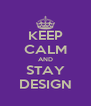 KEEP CALM AND STAY DESIGN - Personalised Poster A4 size
