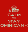 KEEP CALM AND STAY DOMINICAN <3 - Personalised Poster A4 size