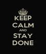 KEEP CALM AND STAY DONE - Personalised Poster A4 size