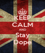 KEEP CALM AND Stay Dope - Personalised Poster A4 size