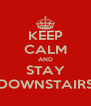 KEEP CALM AND STAY DOWNSTAIRS - Personalised Poster A4 size