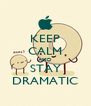 KEEP CALM AND STAY DRAMATIC - Personalised Poster A4 size