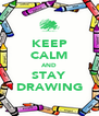 KEEP CALM AND STAY DRAWING - Personalised Poster A4 size