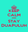 KEEP CALM AND STAY DUAPULUH - Personalised Poster A4 size