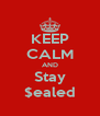 KEEP CALM AND Stay $ealed - Personalised Poster A4 size