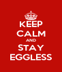 KEEP CALM AND STAY EGGLESS - Personalised Poster A4 size