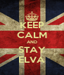 KEEP CALM AND STAY ELVA - Personalised Poster A4 size