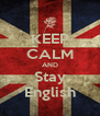 KEEP CALM AND Stay English - Personalised Poster A4 size