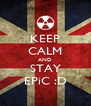 KEEP CALM AND STAY EPiC :D - Personalised Poster A4 size