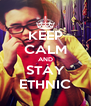 KEEP CALM AND STAY ETHNIC - Personalised Poster A4 size