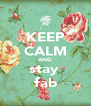 KEEP CALM AND stay  fab - Personalised Poster A4 size