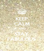 KEEP CALM AND STAY FABULOUS - Personalised Poster A4 size