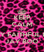 KEEP CALM AND STAY FAITHFUL LIKE JAY BOO - Personalised Poster A4 size