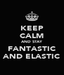 KEEP CALM AND STAY FANTASTIC AND ELASTIC - Personalised Poster A4 size