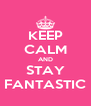 KEEP CALM AND STAY FANTASTIC - Personalised Poster A4 size