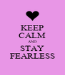 KEEP CALM AND STAY FEARLESS - Personalised Poster A4 size