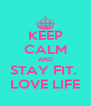 KEEP CALM AND STAY FIT.  LOVE LIFE - Personalised Poster A4 size