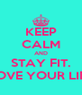 KEEP CALM AND STAY FIT. LOVE YOUR LIFE - Personalised Poster A4 size