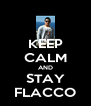 KEEP CALM AND STAY FLACCO - Personalised Poster A4 size