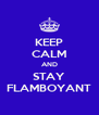 KEEP CALM AND STAY FLAMBOYANT - Personalised Poster A4 size