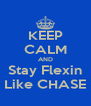 KEEP CALM AND Stay Flexin Like CHASE - Personalised Poster A4 size